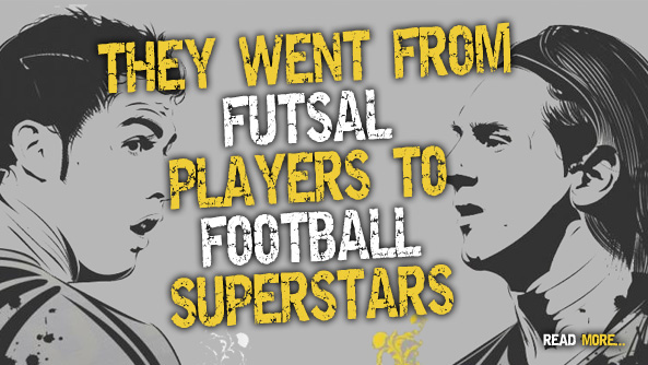 From Futsal Players to Superstars